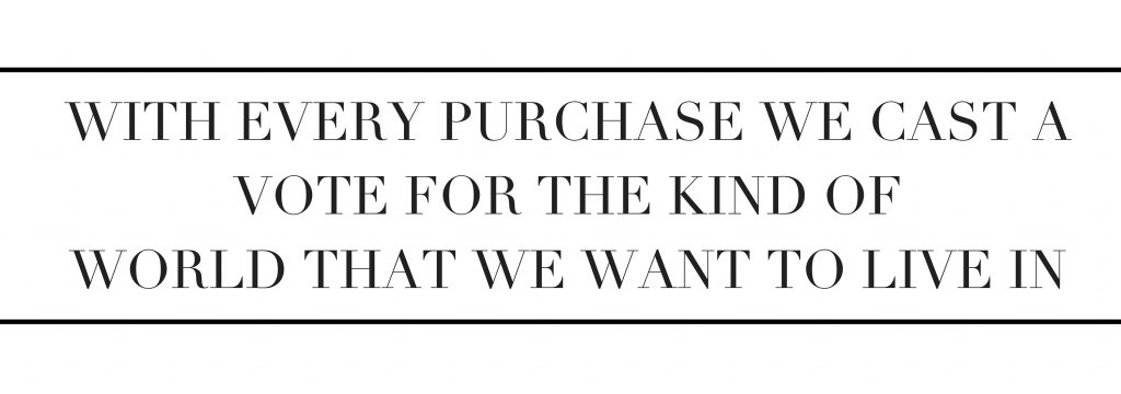 With every purchase we cast a vote for the kind of world that we want to live in-2